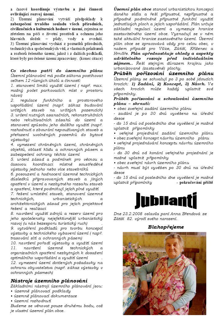 Dne 23.2.2008 oslavila paní Anna Břendová ze Zátiší 82. výročí svého narození. Blahopřejeme Územní plán obce stanoví urbanistickou koncepci daného síd