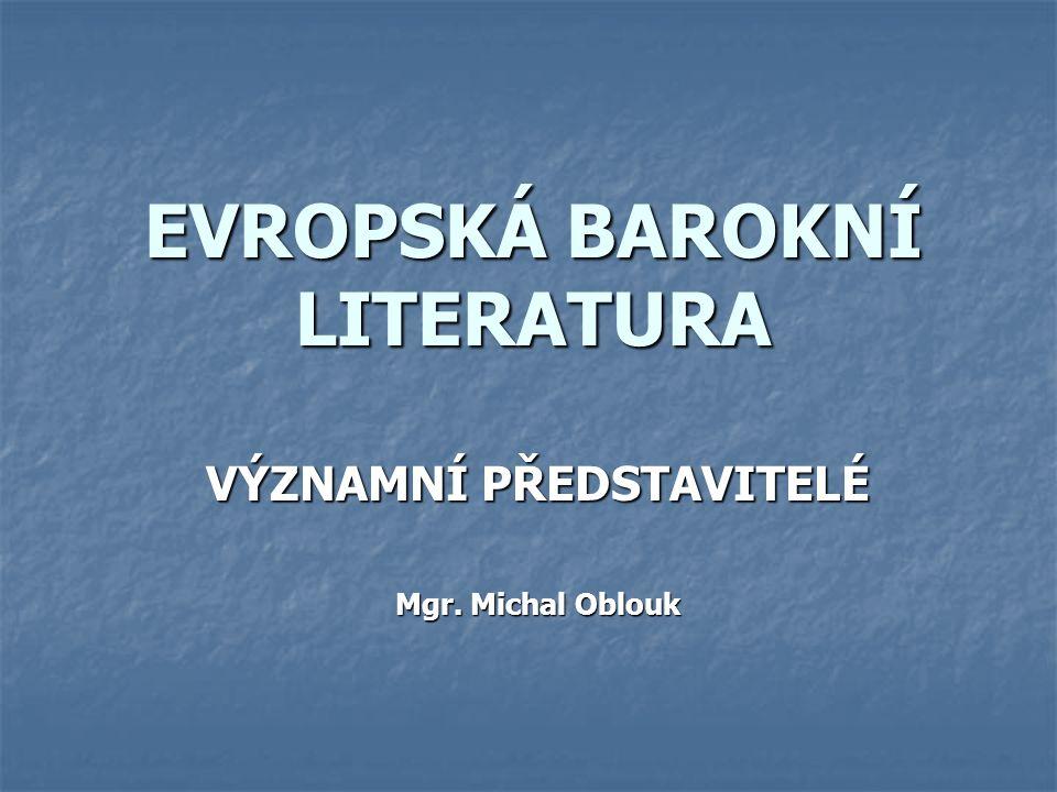 EVROPSKÁ BAROKNÍ LITERATURA VÝZNAMNÍ PŘEDSTAVITELÉ Mgr. Michal Oblouk