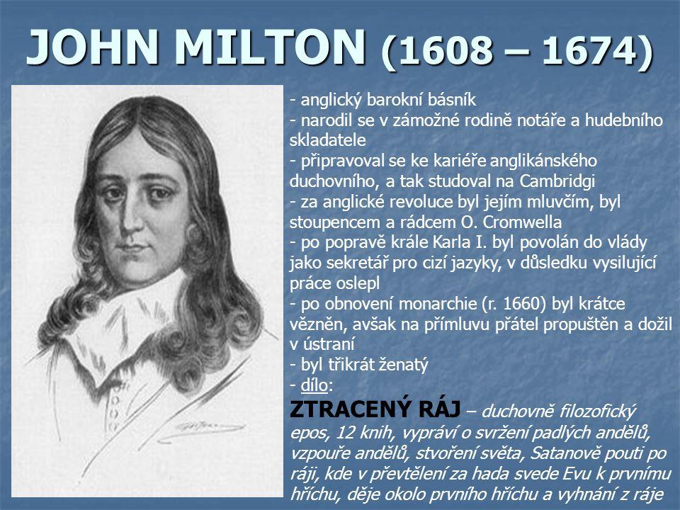 JOHN MILTON (1608 – 1674) - anglický barokní básník - narodil se v zámožné rodině notáře a hudebního skladatele - připravoval se ke kariéře anglikánského duchovního, a tak studoval na Cambridgi - za anglické revoluce byl jejím mluvčím, byl stoupencem a rádcem O.
