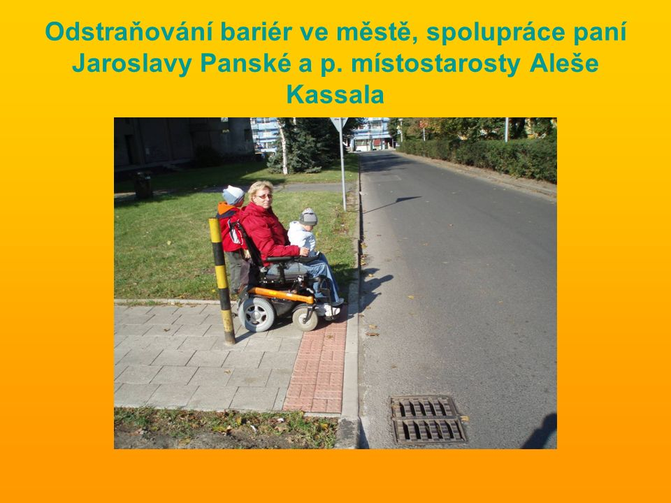 Odstraňování bariér ve městě, spolupráce paní Jaroslavy Panské a p. místostarosty Aleše Kassala