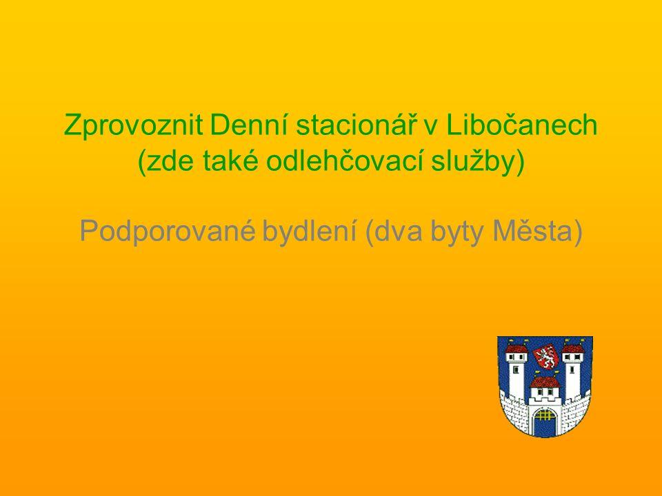 Zprovoznit Denní stacionář v Libočanech (zde také odlehčovací služby) Podporované bydlení (dva byty Města)