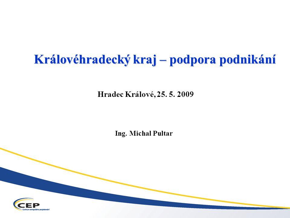 Královéhradecký kraj – podpora podnikání Ing. Michal Pultar Hradec Králové, 25. 5. 2009