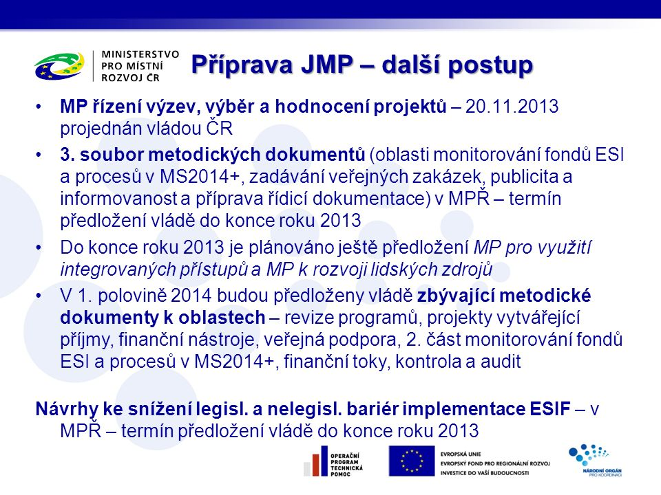 Příprava JMP – další postup MP řízení výzev, výběr a hodnocení projektů – 20.11.2013 projednán vládou ČR 3. soubor metodických dokumentů (oblasti moni