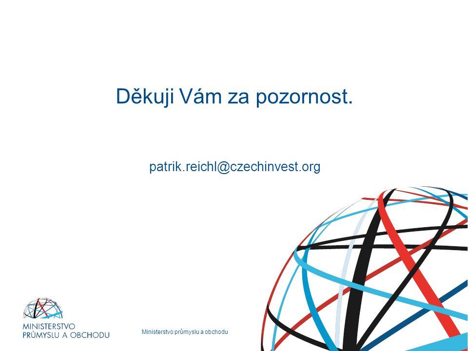Ministerstvo průmyslu a obchodu Děkuji Vám za pozornost. patrik.reichl@czechinvest.org