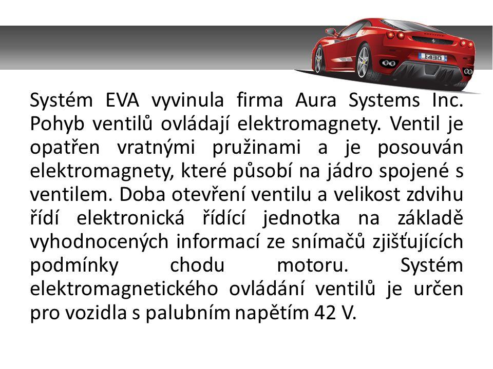 Systém EVA vyvinula firma Aura Systems Inc. Pohyb ventilů ovládají elektromagnety.