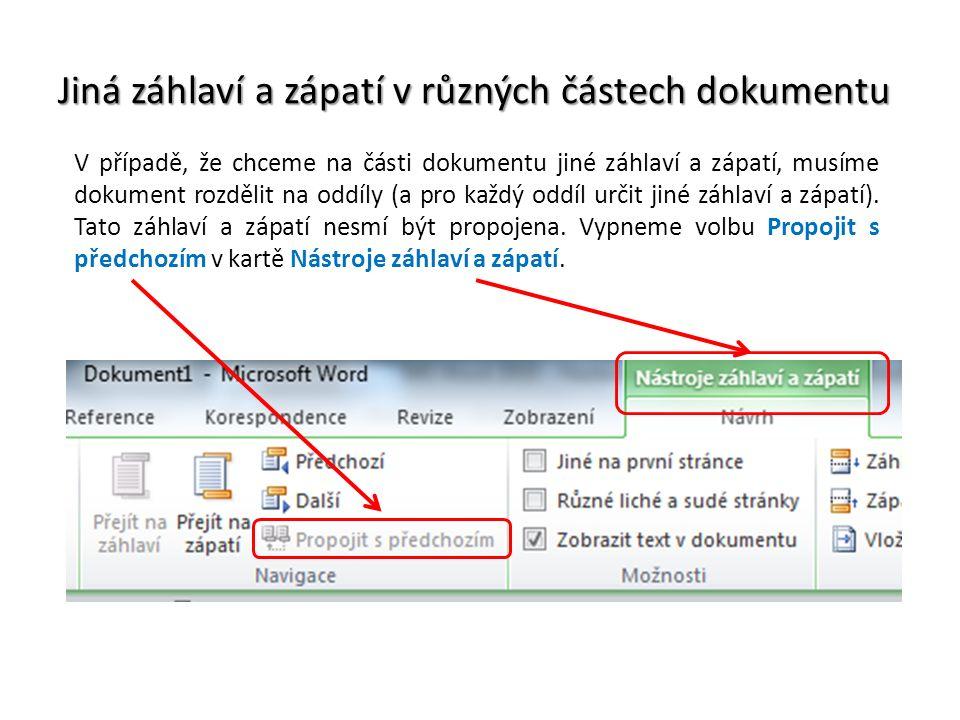 Jiná záhlaví a zápatí v různých částech dokumentu V případě, že chceme na části dokumentu jiné záhlaví a zápatí, musíme dokument rozdělit na oddíly (a