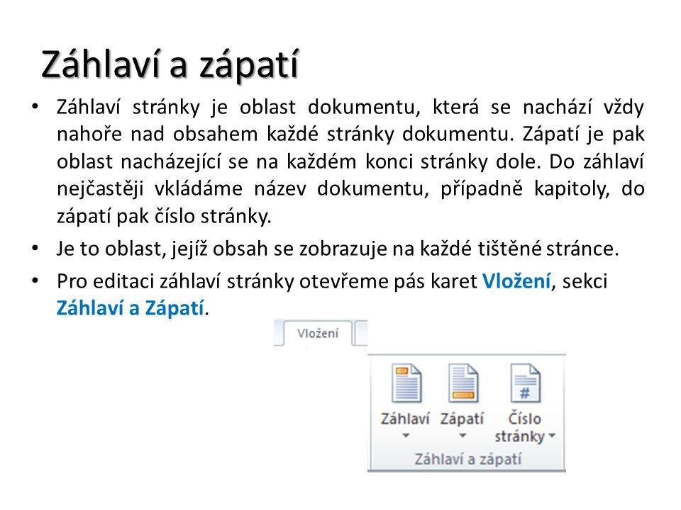 Záhlaví a zápatí Záhlaví stránky je oblast dokumentu, která se nachází vždy nahoře nad obsahem každé stránky dokumentu. Zápatí je pak oblast nacházejí