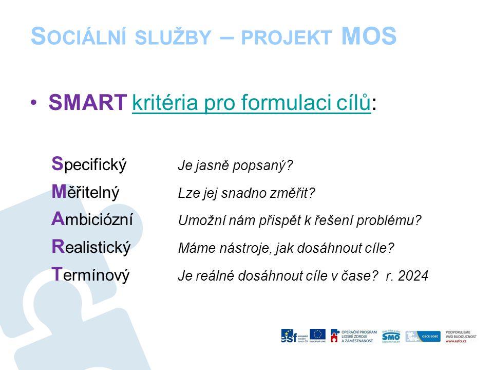 S OCIÁLNÍ SLUŽBY – PROJEKT MOS SMART kritéria pro formulaci cílů:kritéria pro formulaci cílů S pecifický Je jasně popsaný.