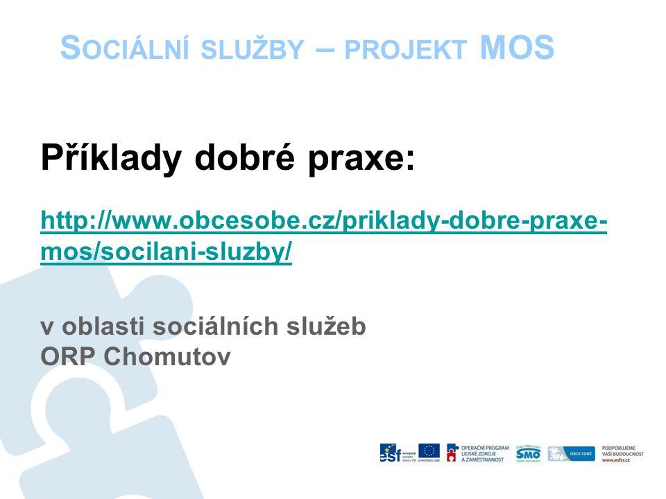 S OCIÁLNÍ SLUŽBY – PROJEKT MOS Příklady dobré praxe: http://www.obcesobe.cz/priklady-dobre-praxe- mos/socilani-sluzby/ v oblasti sociálních služeb ORP Chomutov