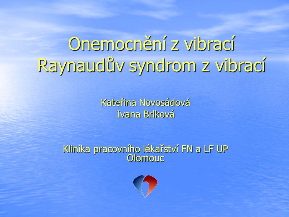 Onemocnění z vibrací Raynaudův syndrom z vibrací Kateřina Novosádová Ivana Brlková Klinika pracovního lékařství FN a LF UP Olomouc