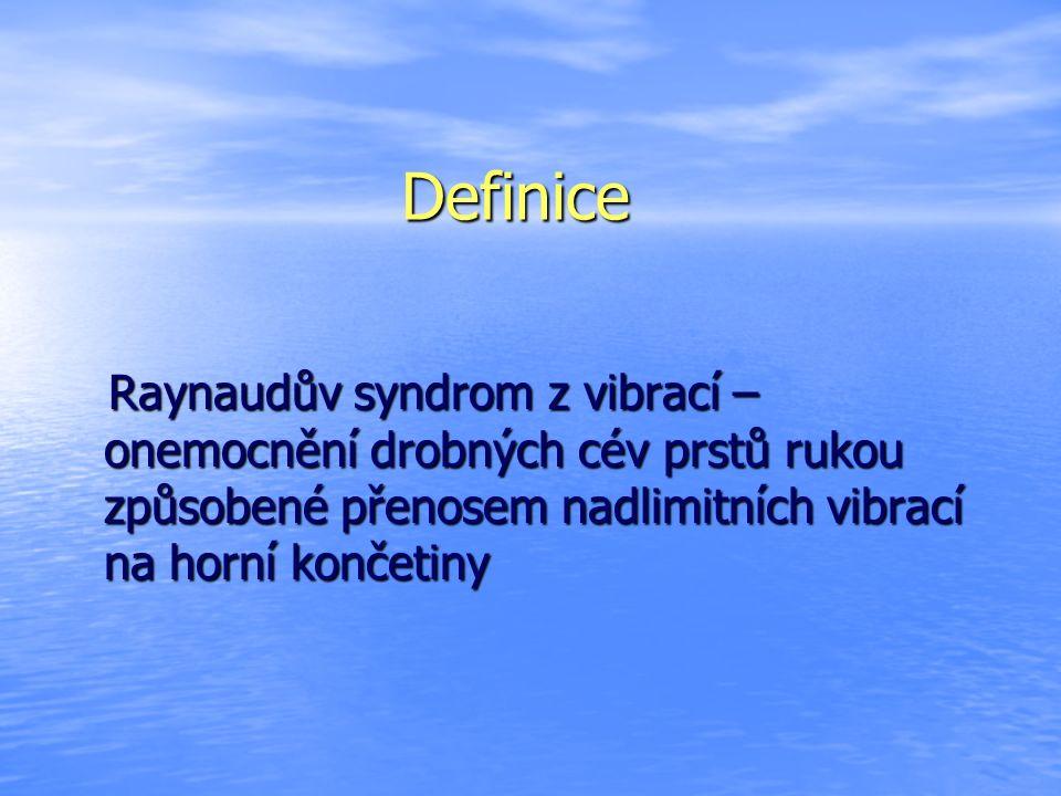 Definice Raynaudův syndrom z vibrací – onemocnění drobných cév prstů rukou způsobené přenosem nadlimitních vibrací na horní končetiny Raynaudův syndrom z vibrací – onemocnění drobných cév prstů rukou způsobené přenosem nadlimitních vibrací na horní končetiny