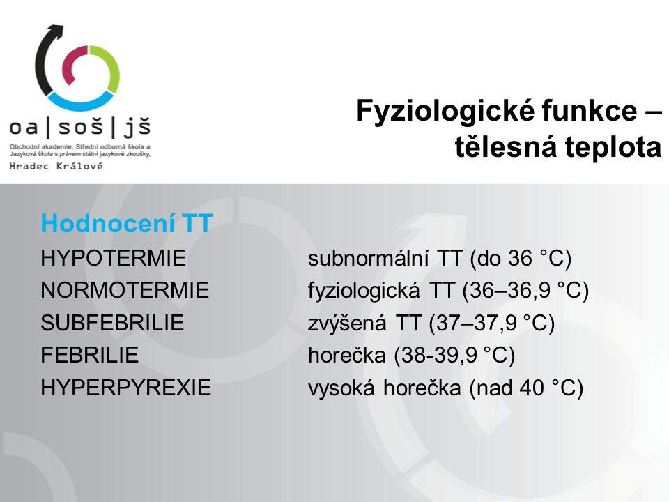 Fyziologické funkce – tělesná teplota Hodnocení TT HYPOTERMIE subnormální TT (do 36 °C) NORMOTERMIE fyziologická TT (36–36,9 °C) SUBFEBRILIE zvýšená T