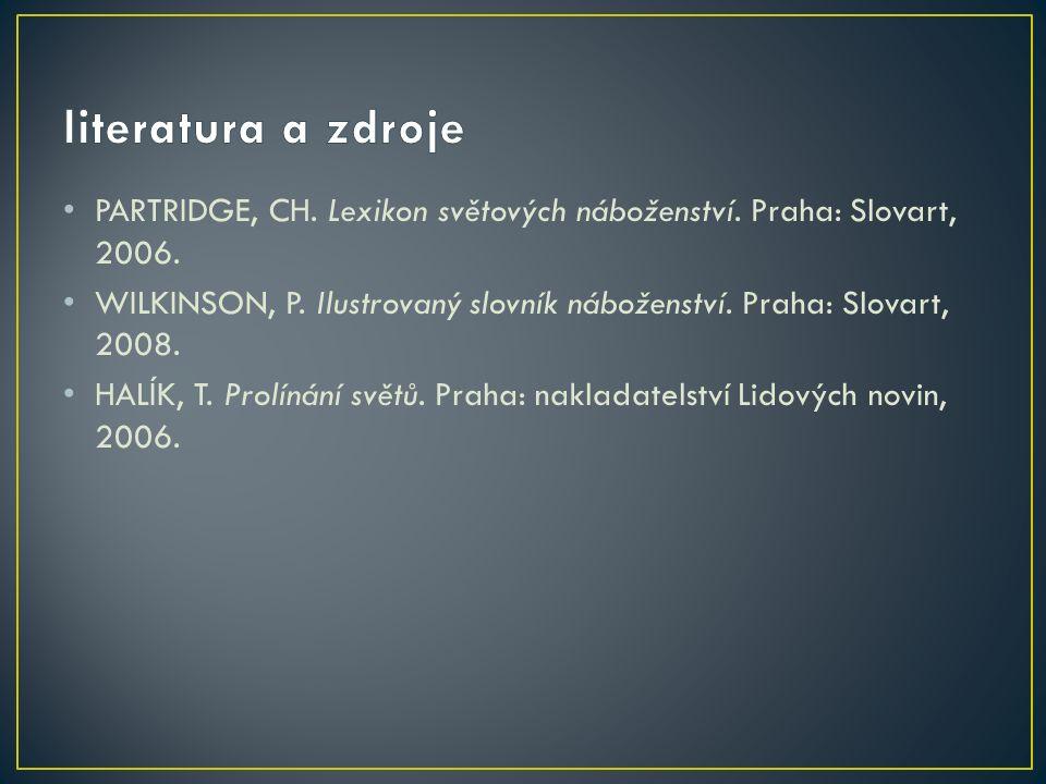 PARTRIDGE, CH. Lexikon světových náboženství. Praha: Slovart, 2006.