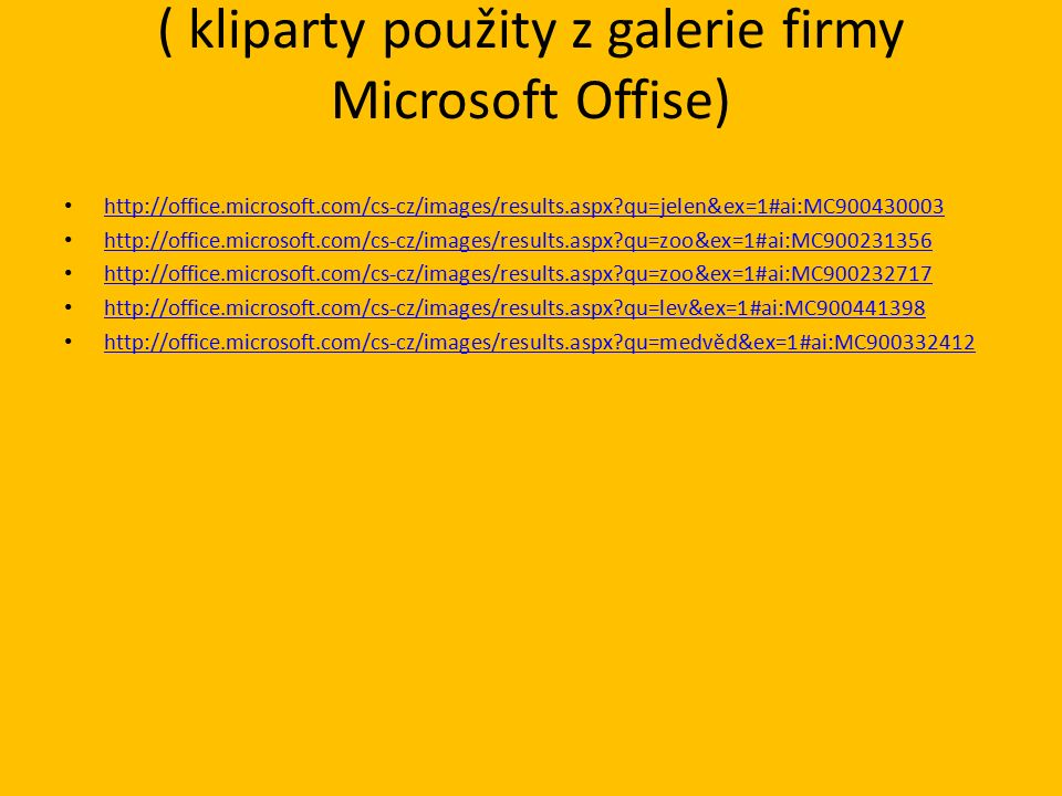 ( kliparty použity z galerie firmy Microsoft Offise) http://office.microsoft.com/cs-cz/images/results.aspx?qu=jelen&ex=1#ai:MC900430003 http://office.microsoft.com/cs-cz/images/results.aspx?qu=zoo&ex=1#ai:MC900231356 http://office.microsoft.com/cs-cz/images/results.aspx?qu=zoo&ex=1#ai:MC900232717 http://office.microsoft.com/cs-cz/images/results.aspx?qu=lev&ex=1#ai:MC900441398 http://office.microsoft.com/cs-cz/images/results.aspx?qu=medvěd&ex=1#ai:MC900332412