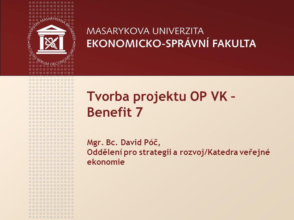 Tvorba projektu OP VK – Benefit 7 Mgr. Bc. David Póč, Oddělení pro strategii a rozvoj/Katedra veřejné ekonomie
