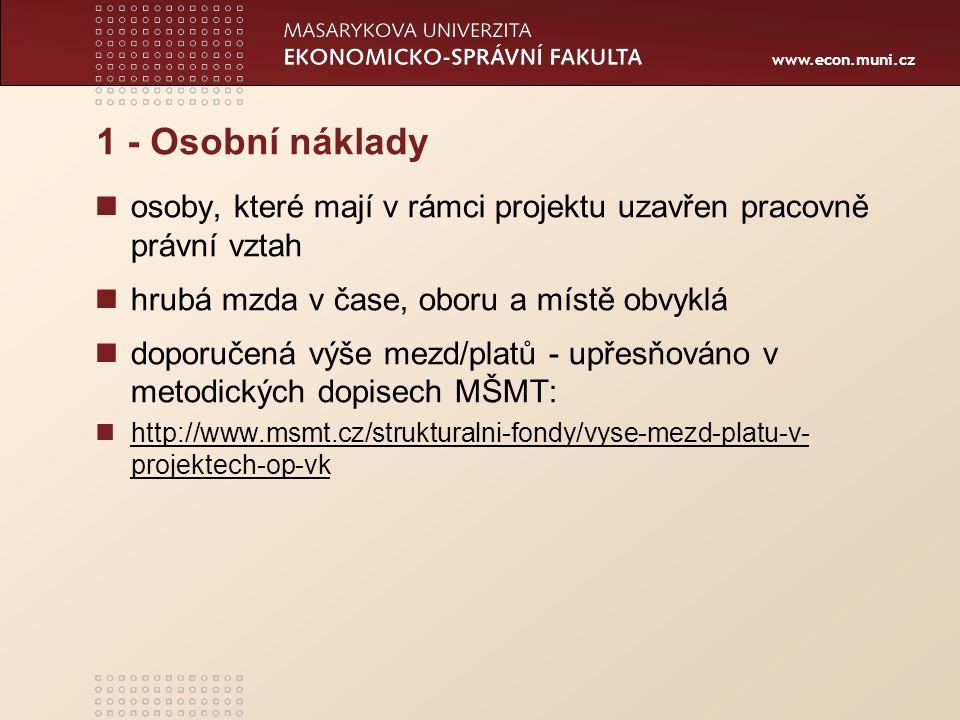 www.econ.muni.cz 1 - Osobní náklady osoby, které mají v rámci projektu uzavřen pracovně právní vztah hrubá mzda v čase, oboru a místě obvyklá doporučená výše mezd/platů - upřesňováno v metodických dopisech MŠMT: http://www.msmt.cz/strukturalni-fondy/vyse-mezd-platu-v- projektech-op-vk http://www.msmt.cz/strukturalni-fondy/vyse-mezd-platu-v- projektech-op-vk
