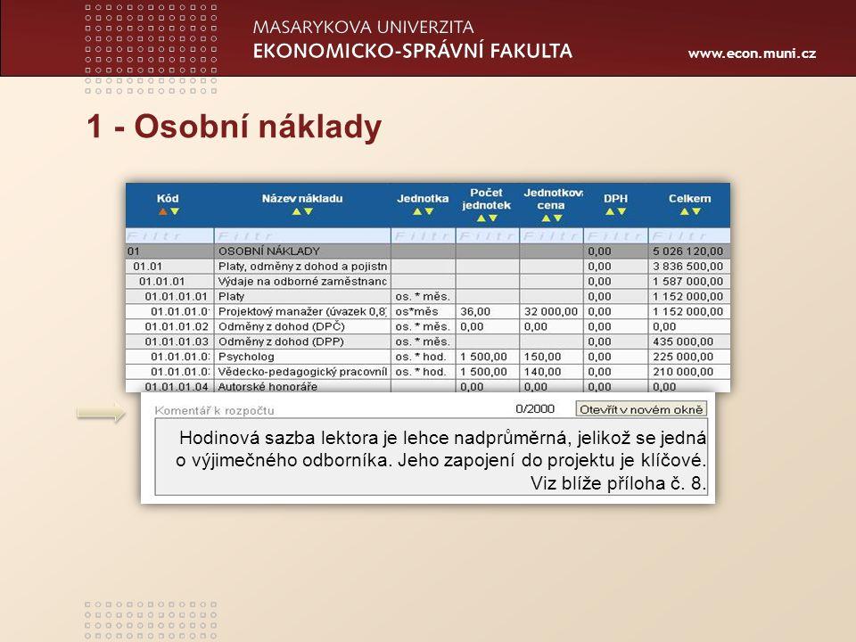 www.econ.muni.cz 1 - Osobní náklady Hodinová sazba lektora je lehce nadprůměrná, jelikož se jedná o výjimečného odborníka. Jeho zapojení do projektu j