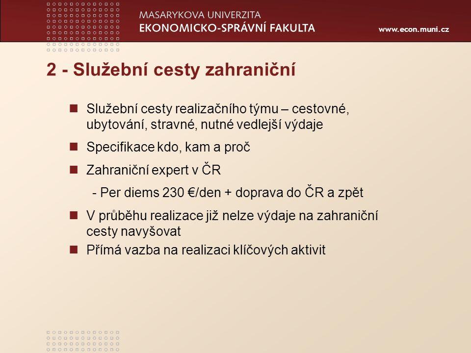 www.econ.muni.cz 2 - Služební cesty zahraniční Služební cesty realizačního týmu – cestovné, ubytování, stravné, nutné vedlejší výdaje Specifikace kdo,