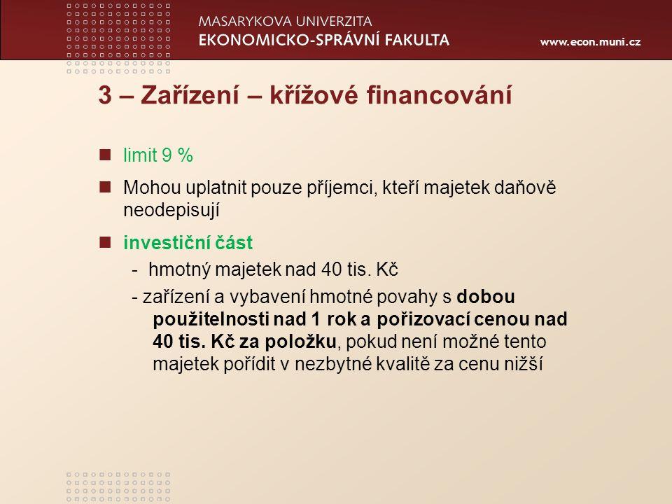 www.econ.muni.cz 3 – Zařízení – křížové financování limit 9 % Mohou uplatnit pouze příjemci, kteří majetek daňově neodepisují investiční část - hmotný