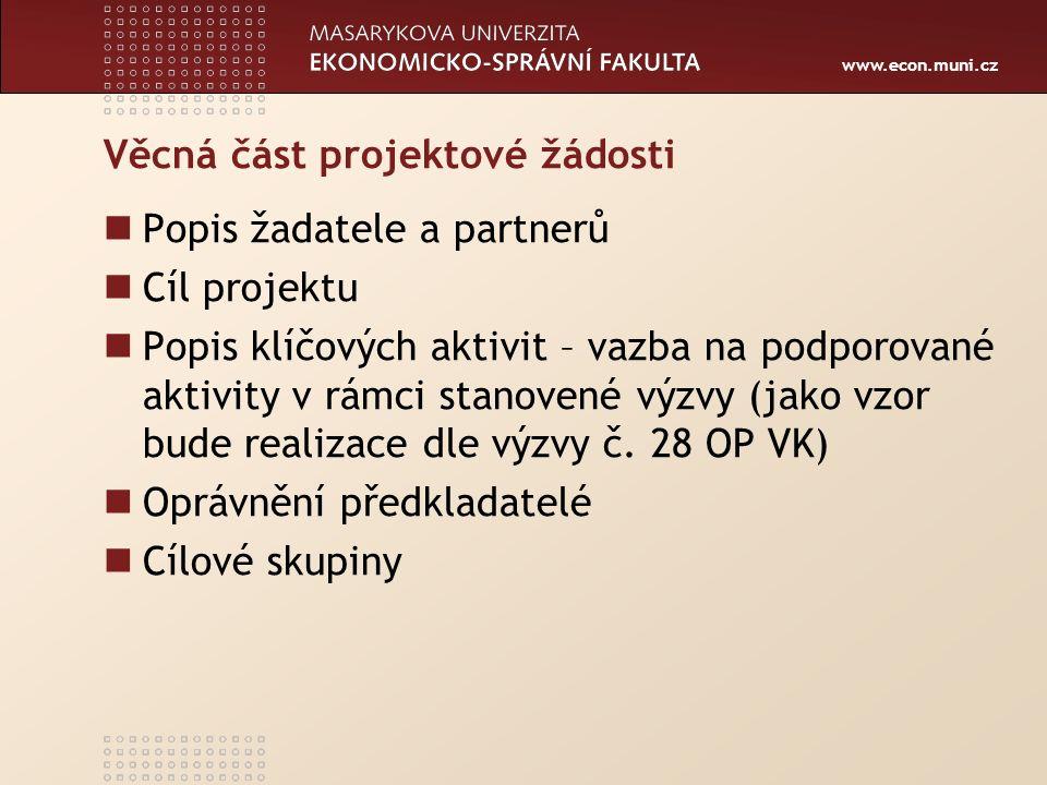 www.econ.muni.cz Věcná část projektové žádosti Popis žadatele a partnerů Cíl projektu Popis klíčových aktivit – vazba na podporované aktivity v rámci stanovené výzvy (jako vzor bude realizace dle výzvy č.