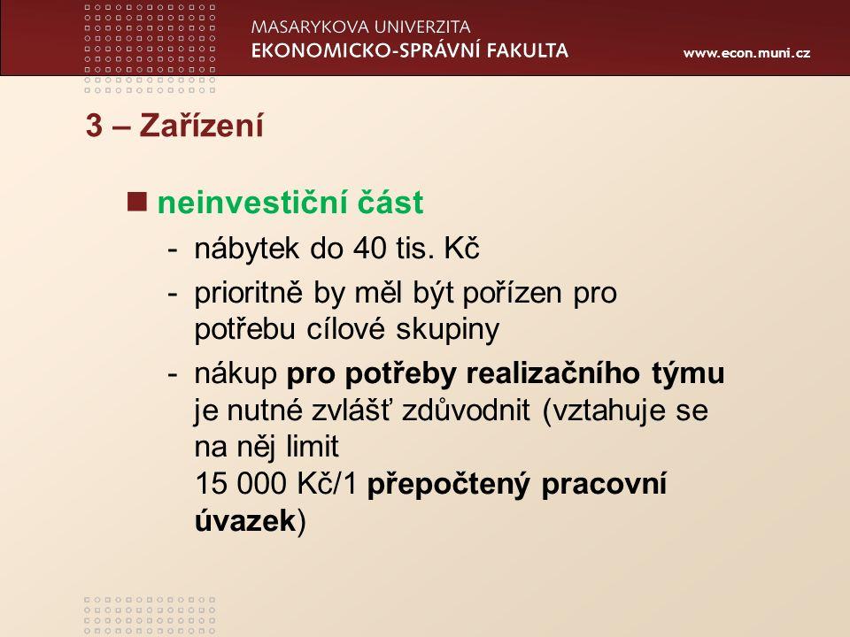www.econ.muni.cz 3 – Zařízení neinvestiční část -nábytek do 40 tis. Kč -prioritně by měl být pořízen pro potřebu cílové skupiny -nákup pro potřeby rea