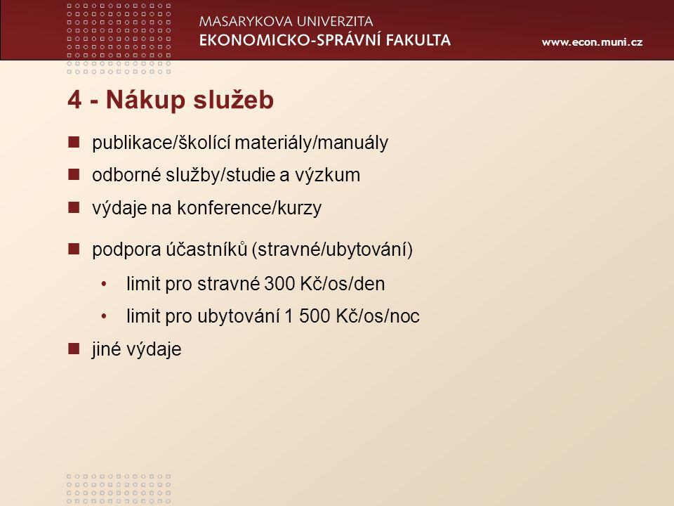 www.econ.muni.cz 4 - Nákup služeb publikace/školící materiály/manuály odborné služby/studie a výzkum výdaje na konference/kurzy podpora účastníků (stravné/ubytování) limit pro stravné 300 Kč/os/den limit pro ubytování 1 500 Kč/os/noc jiné výdaje