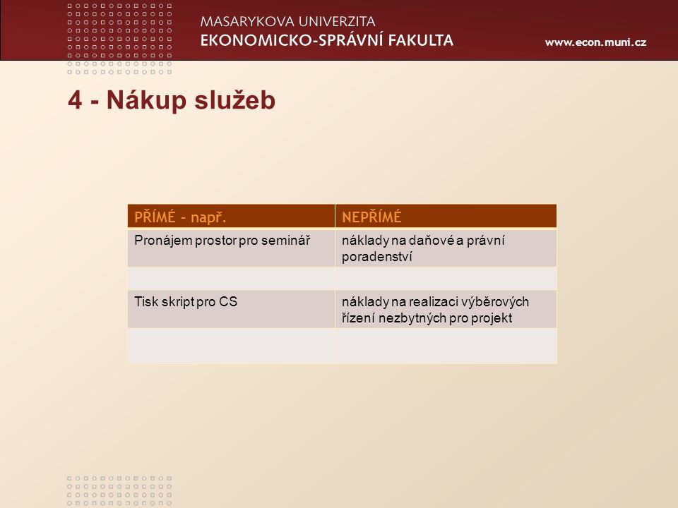www.econ.muni.cz 4 - Nákup služeb PŘÍMÉ – např.NEPŘÍMÉ Pronájem prostor pro seminářnáklady na daňové a právní poradenství Tisk skript pro CSnáklady na realizaci výběrových řízení nezbytných pro projekt