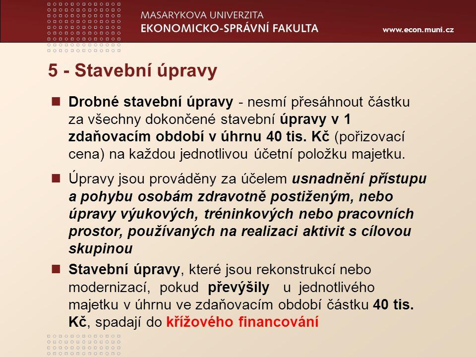 www.econ.muni.cz 5 - Stavební úpravy Drobné stavební úpravy - nesmí přesáhnout částku za všechny dokončené stavební úpravy v 1 zdaňovacím období v úhr
