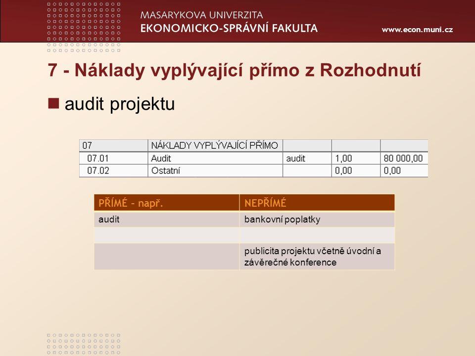 www.econ.muni.cz 7 - Náklady vyplývající přímo z Rozhodnutí audit projektu PŘÍMÉ – např.NEPŘÍMÉ auditbankovní poplatky publicita projektu včetně úvodní a závěrečné konference