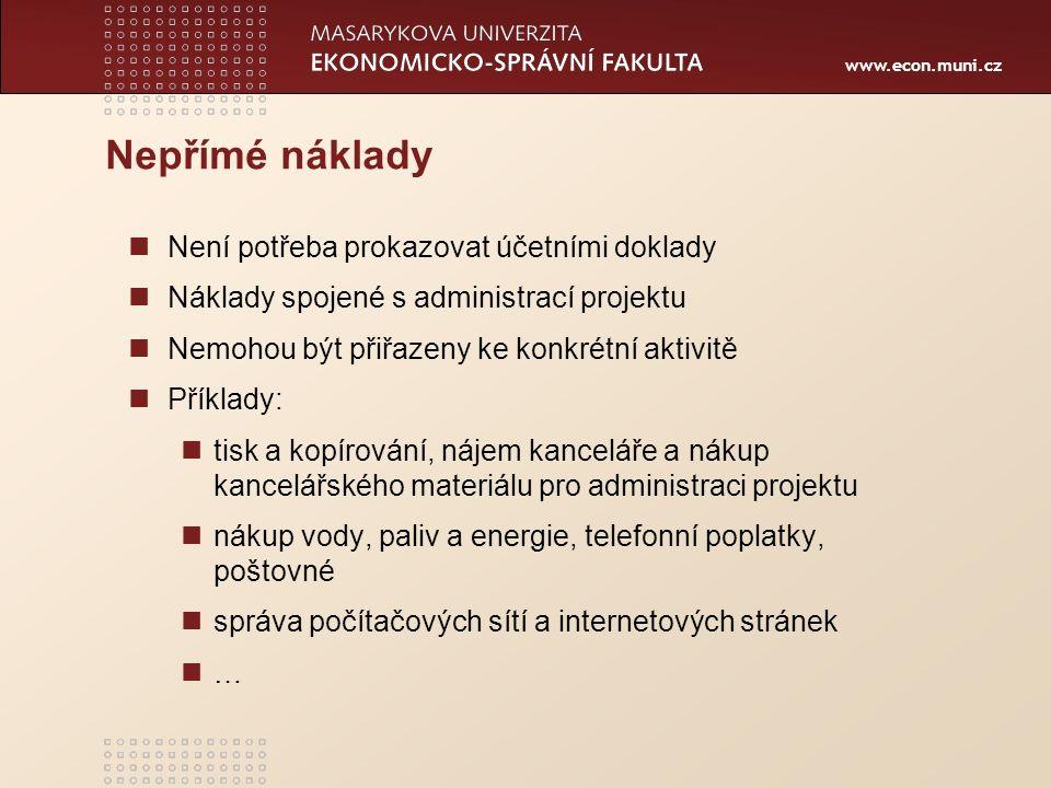 www.econ.muni.cz Nepřímé náklady Není potřeba prokazovat účetními doklady Náklady spojené s administrací projektu Nemohou být přiřazeny ke konkrétní a