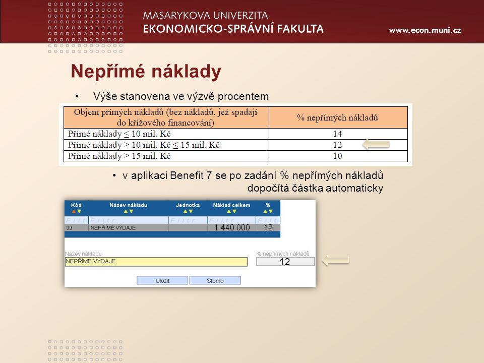 www.econ.muni.cz Nepřímé náklady v aplikaci Benefit 7 se po zadání % nepřímých nákladů dopočítá částka automaticky Výše stanovena ve výzvě procentem 1
