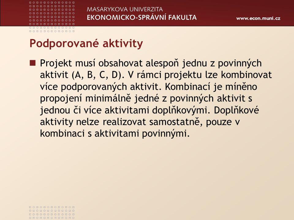 www.econ.muni.cz Podporované aktivity Projekt musí obsahovat alespoň jednu z povinných aktivit (A, B, C, D). V rámci projektu lze kombinovat více podp