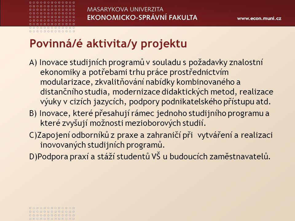 www.econ.muni.cz Povinná/é aktivita/y projektu A) Inovace studijních programů v souladu s požadavky znalostní ekonomiky a potřebami trhu práce prostřednictvím modularizace, zkvalitňování nabídky kombinovaného a distančního studia, modernizace didaktických metod, realizace výuky v cizích jazycích, podpory podnikatelského přístupu atd.