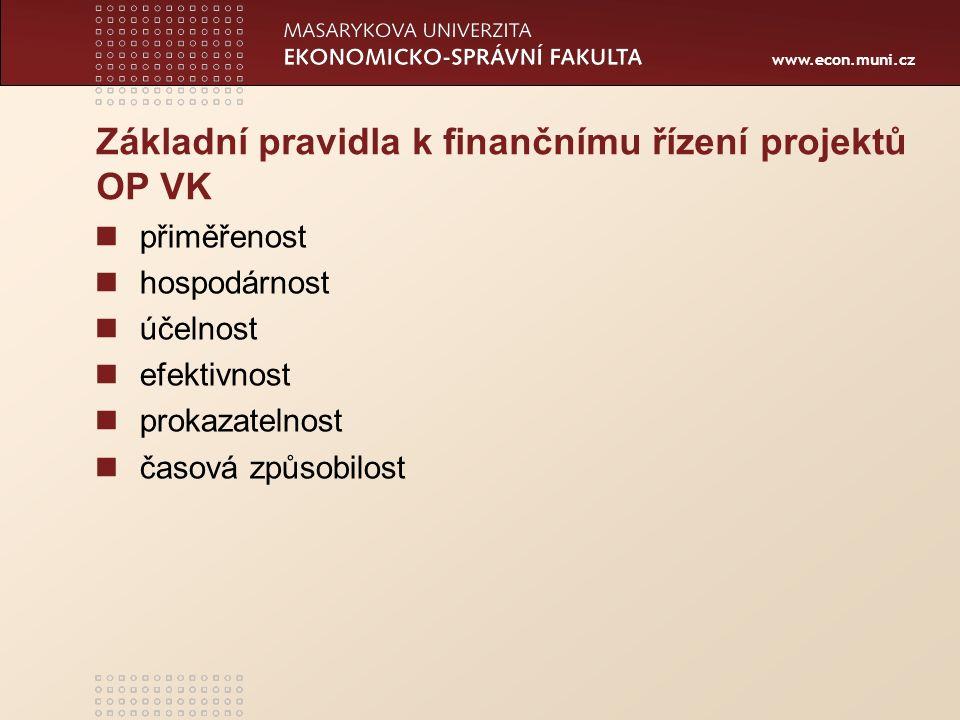 www.econ.muni.cz Základní pravidla k finančnímu řízení projektů OP VK přiměřenost hospodárnost účelnost efektivnost prokazatelnost časová způsobilost