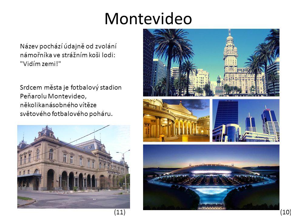 Montevideo Název pochází údajně od zvolání námořníka ve strážním koši lodi: Vidím zemi! Srdcem města je fotbalový stadion Peňarolu Montevideo, několikanásobného vítěze světového fotbalového poháru.
