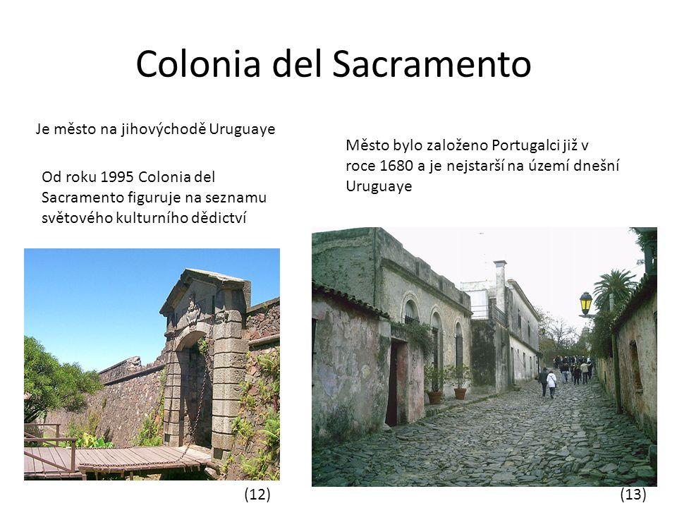 Colonia del Sacramento Je město na jihovýchodě Uruguaye Město bylo založeno Portugalci již v roce 1680 a je nejstarší na území dnešní Uruguaye Od roku