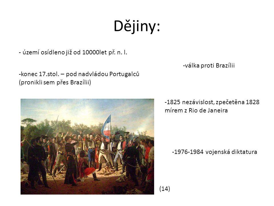 Dějiny: - území osídleno již od 10000let př. n. l. -konec 17.stol. – pod nadvládou Portugalců (pronikli sem přes Brazílii) -válka proti Brazílii -1825