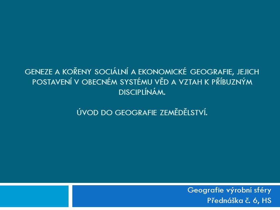GENEZE A KOŘENY SOCIÁLNÍ A EKONOMICKÉ GEOGRAFIE, JEJICH POSTAVENÍ V OBECNÉM SYSTÉMU VĚD A VZTAH K PŘÍBUZNÝM DISCIPLÍNÁM.
