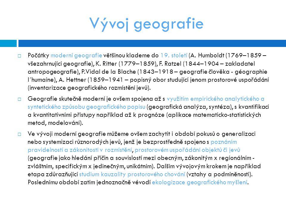 Vývoj geografie  Počátky moderní geografie většinou klademe do 19.