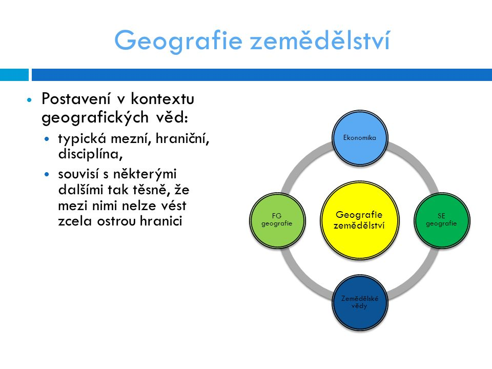 Postavení v kontextu geografických věd: typická mezní, hraniční, disciplína, souvisí s některými dalšími tak těsně, že mezi nimi nelze vést zcela ostrou hranici Geografie zemědělství Ekonomika SE geografie Zemědělské vědy FG geografie Geografie zemědělství