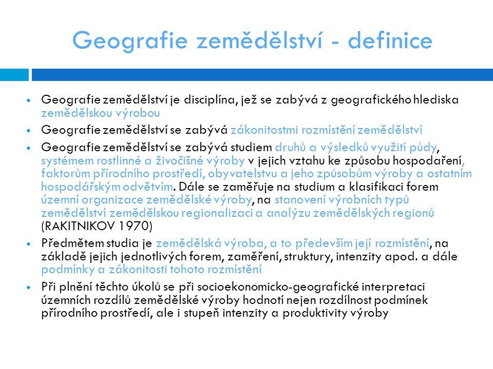 Geografie zemědělství je disciplína, jež se zabývá z geografického hlediska zemědělskou výrobou Geografie zemědělství se zabývá zákonitostmi rozmístění zemědělství Geografie zemědělství se zabývá studiem druhů a výsledků využití půdy, systémem rostlinné a živočišné výroby v jejich vztahu ke způsobu hospodaření, faktorům přírodního prostředí, obyvatelstvu a jeho způsobům výroby a ostatním hospodářským odvětvím.