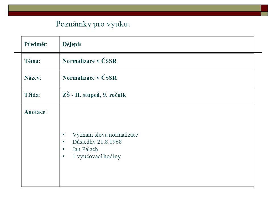 Poznámky pro výuku: Předmět:Dějepis Téma:Normalizace v ČSSR Název:Normalizace v ČSSR Třída:ZŠ - II.