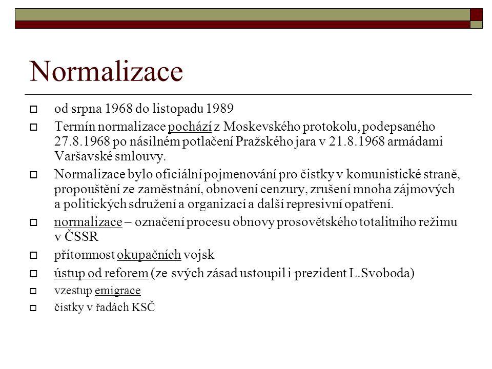 Normalizace  od srpna 1968 do listopadu 1989  Termín normalizace pochází z Moskevského protokolu, podepsaného 27.8.1968 po násilném potlačení Pražského jara v 21.8.1968 armádami Varšavské smlouvy.