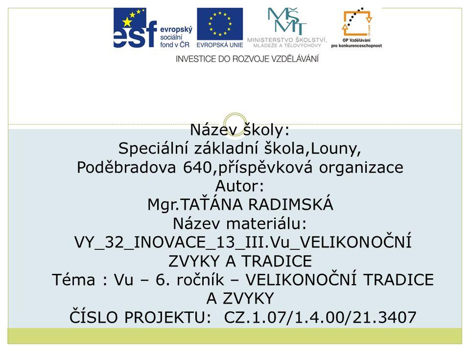 Název školy: Speciální základní škola,Louny, Poděbradova 640,příspěvková organizace Autor: Mgr.TAŤÁNA RADIMSKÁ Název materiálu: VY_32_INOVACE_13_III.V