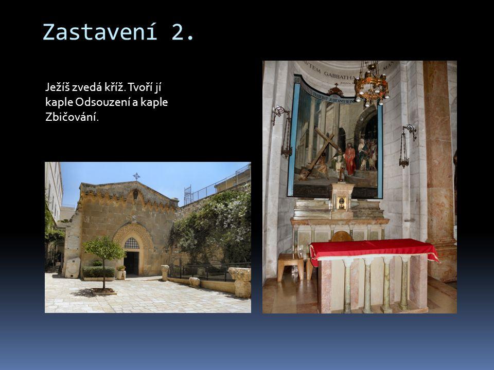 Zastavení 2. Ježíš zvedá kříž. Tvoří jí kaple Odsouzení a kaple Zbičování.