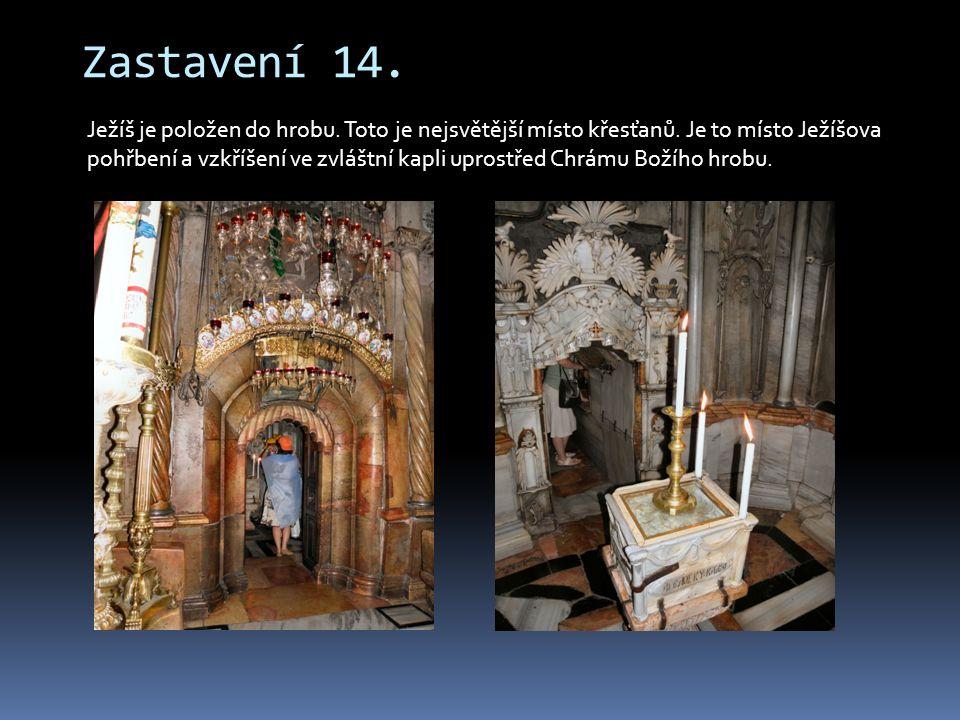 Zastavení 14. Ježíš je položen do hrobu. Toto je nejsvětější místo křesťanů. Je to místo Ježíšova pohřbení a vzkříšení ve zvláštní kapli uprostřed Chr