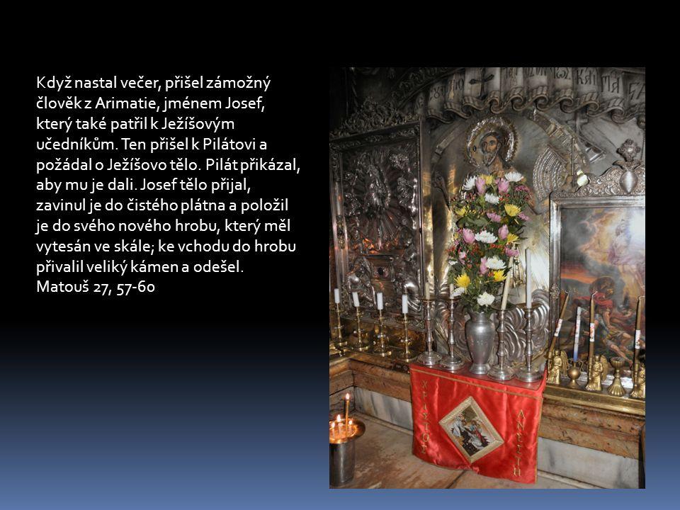 Když nastal večer, přišel zámožný člověk z Arimatie, jménem Josef, který také patřil k Ježíšovým učedníkům. Ten přišel k Pilátovi a požádal o Ježíšovo