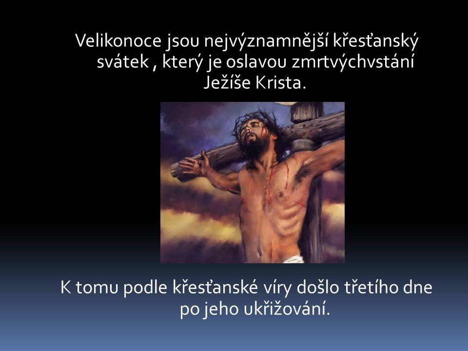 Velikonoce jsou nejvýznamnější křesťanský svátek, který je oslavou zmrtvýchvstání Ježíše Krista. K tomu podle křesťanské víry došlo třetího dne po jeh