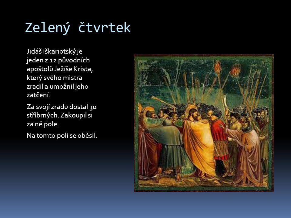 Zelený čtvrtek Jidáš Iškariotský je jeden z 12 původních apoštolů Ježíše Krista, který svého mistra zradil a umožnil jeho zatčení. Za svojí zradu dost