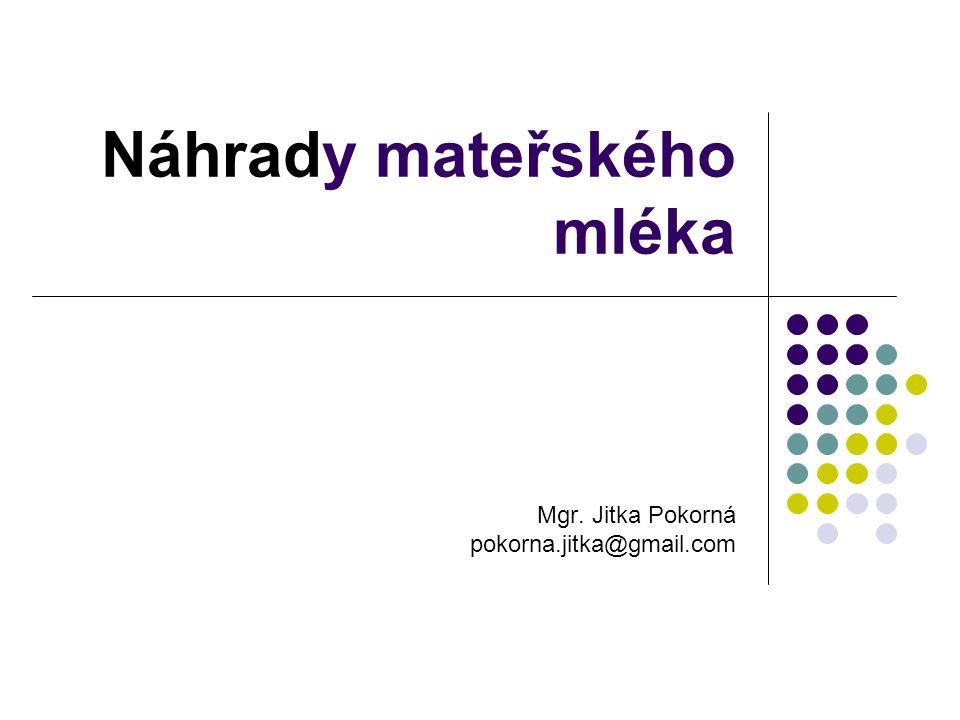 Náhrady mateřského mléka Mgr. Jitka Pokorná pokorna.jitka@gmail.com
